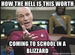Picard Wtf - how the hell is this worth coming to school in a blizzard