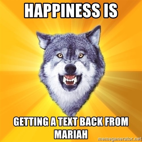 Courage Wolf - Happiness is Getting a text back from Mariah