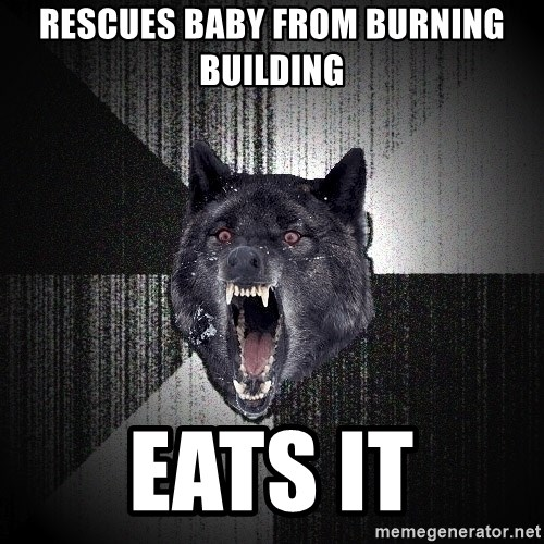 Insanity Wolf - rescues baby from burning building eats it