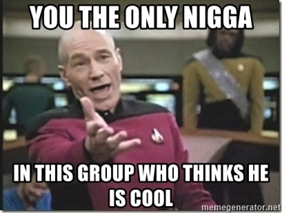star trek wtf - you the only nigga in this group who thinks he is cool
