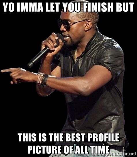 Kanye West - Yo IMMA LET YOU FINISH BUT THis is the best profile picture of all time