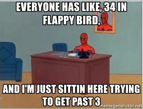 Spiderman Desk - Everyone has like, 34 in Flappy Bird, And I'm just sittin here trying to get past 3