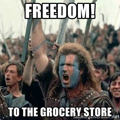 Brave Heart Freedom - FREEDOM!  To the grocery store