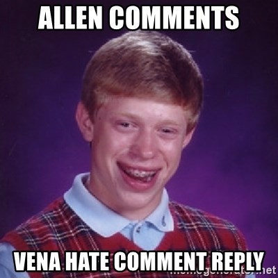 Bad Luck Brian - Allen comments  Vena hate comment reply