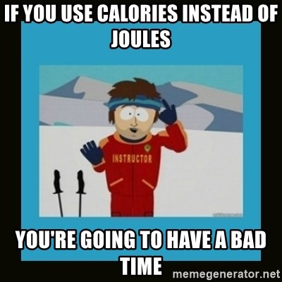 South Park Ski Instructor - If you use Calories instead of Joules You're going to have a bad time