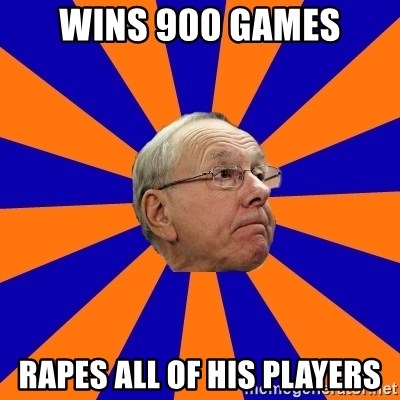 Jim Boeheim - Wins 900 games Rapes all of his players