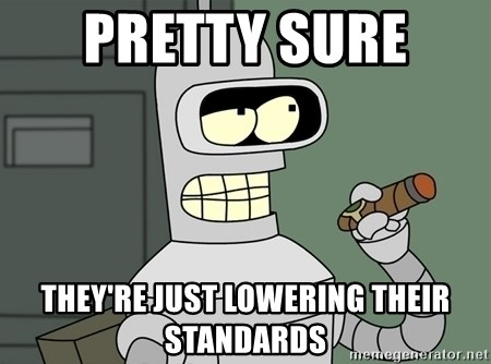 Typical Bender - PRETTY SURE  tHEY'RE JUST LOWERING THEIR STANDARDS