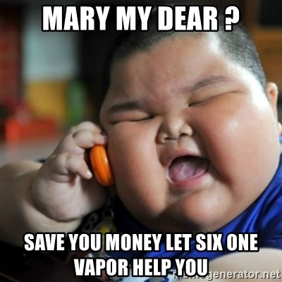 fat chinese kid - mARY MY DEAR ? sAVE YOU MONEY LET SIX ONE VAPOR HELP YOU