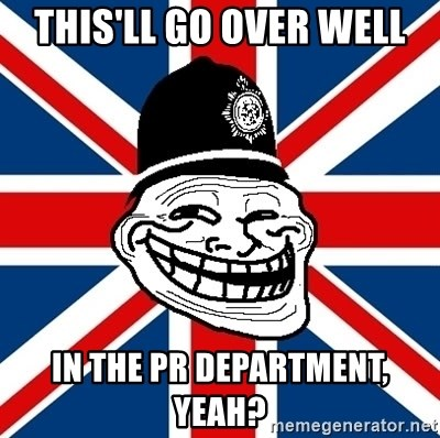 British Troll - This'll go over well In the PR DEpartment, yeah?