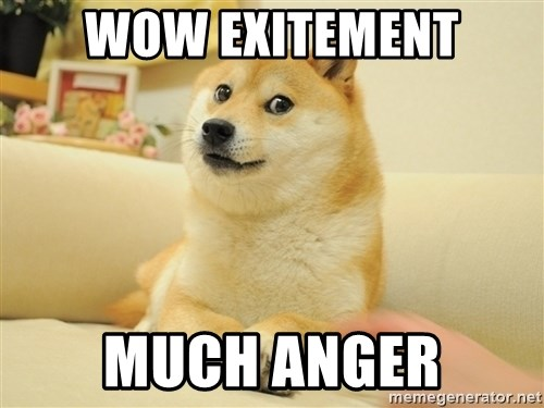 so doge - wow exitement Much anger