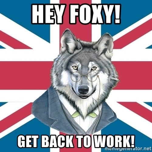 Sir Courage Wolf Esquire - Hey Foxy! Get back to work!
