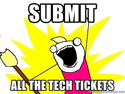 X ALL THE THINGS - Submit  all the tech tickets