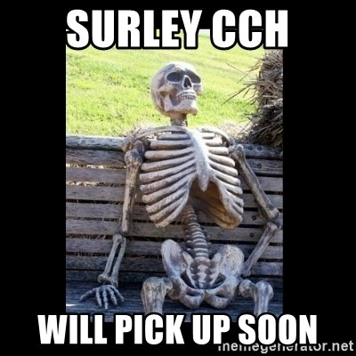 Still Waiting - Surley CCH  will PICK up soon