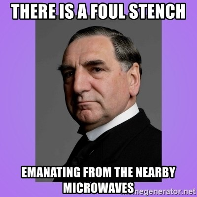 MR. CARSON - tHERE IS A FOUL STENCH EMANATING FROM THE NEARBY MICROWAVES