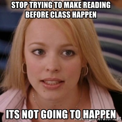 mean girls - STOP TRYING TO MAKE READING BEFORE CLASS HAPPEN ITS NOT GOING TO HAPPEN