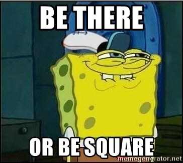 Spongebob Face - be there or be square