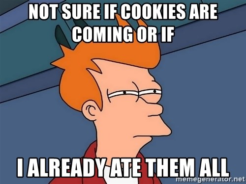 Futurama Fry - not sure if cookies are coming or if  i already ate them all