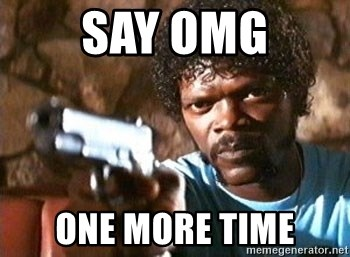 Pulp Fiction - say OMG one more time