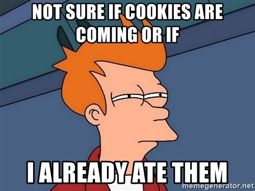 Futurama Fry - not sure if cookies are coming or if i already ate them