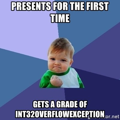 Success Kid - presents for the first time gets a grade of int32overflowexception