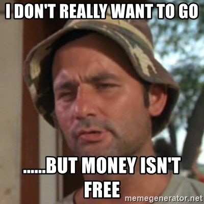 Carl Spackler - i don't really want to go ......but money isn't free