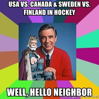 mr rogers  - USA vs. Canada & Sweden vs. Finland in Hockey Well, Hello Neighbor