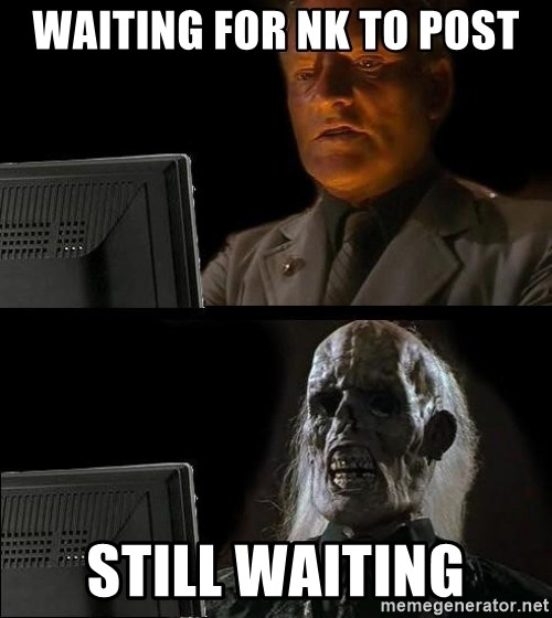 Waiting For - waiting for nk to post still waiting
