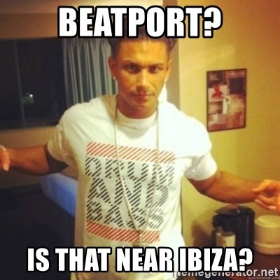 Drum And Bass Guy - Beatport? Is that near ibiza?