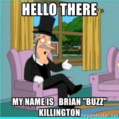 "buzz killington - Hello there my name is   brian ""buzz"" killington"