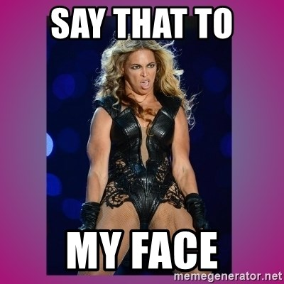 Ugly Beyonce - Say that to  My face