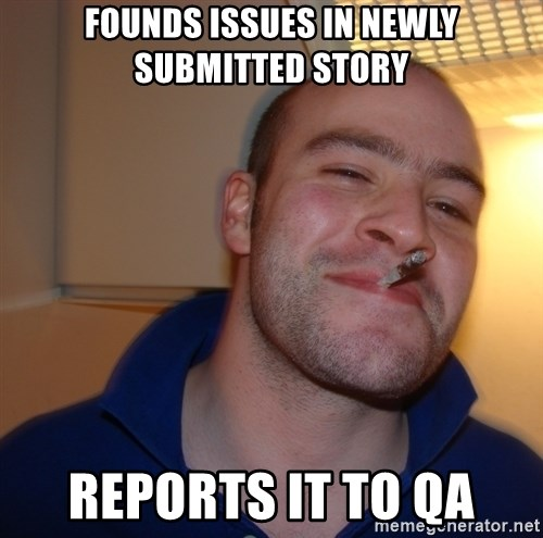 Good Guy Greg - founds issues in newly submitted story reports it to QA
