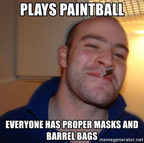 Good Guy Greg - Plays paintball Everyone has proper masks and barrel bags