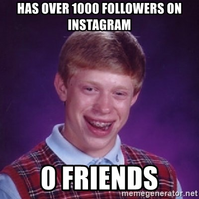 Bad Luck Brian - Has Over 1000 Followers on Instagram 0 Friends