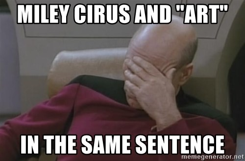 """Picard - miley cirus and """"art"""" in the same sentence"""