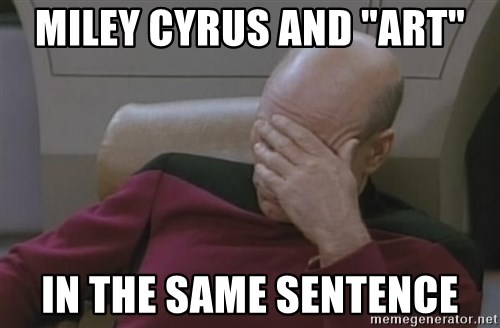 """Picard - miley cyrus and """"art"""" in the same sentence"""