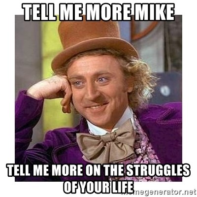 Willy Wanka - Tell me more mike Tell me more on the struggles of your life