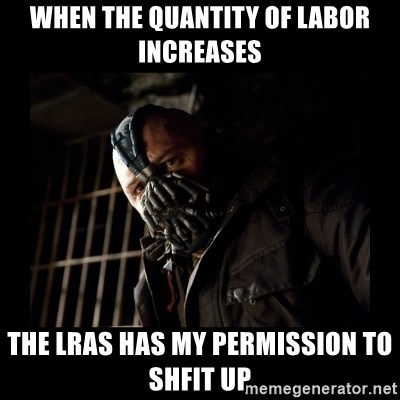 Bane Meme - when the quantity of labor increases the lras has my permission to shfit up