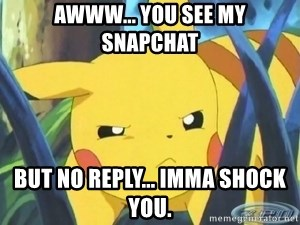 Unimpressed Pikachu - awww... you see my snapchat but no reply... imma shock you.