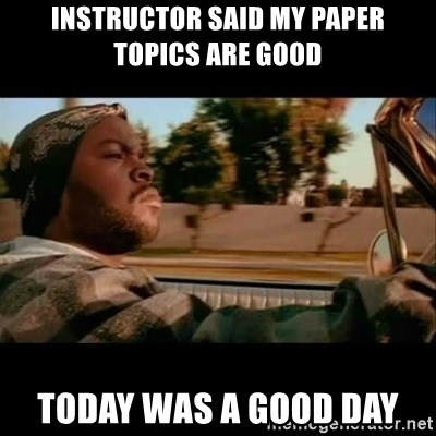Ice Cube- Today was a Good day - Instructor said my paper topics are good today was a good day