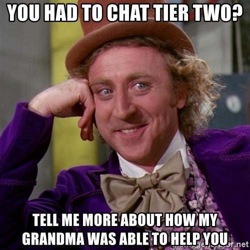 Willy Wonka - You had to chat tier two? Tell me more about how my grandma was able to help you
