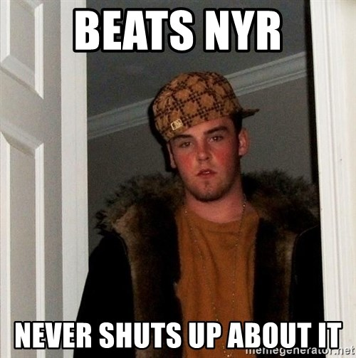 Scumbag Steve - beats nyr never shuts up about IT