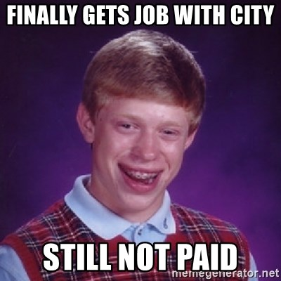 Bad Luck Brian - Finally Gets Job With City STILL NOT PAID