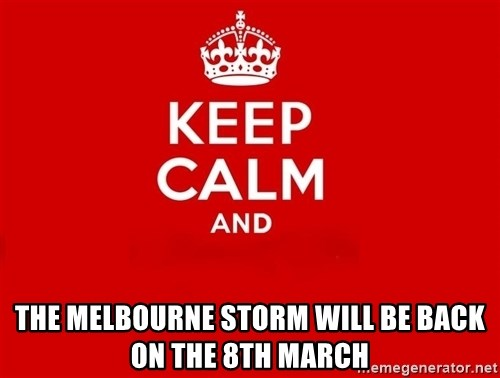 Keep Calm 2 -  The melbourne storm will be back on the 8th march