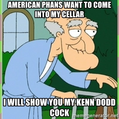 Herbert from family guy - american Phans want to come into my cellar I will show you my kenn dodd cock