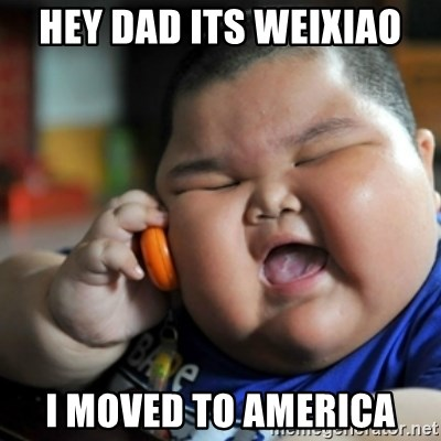 fat chinese kid - hey dad its weixiao i moved to america