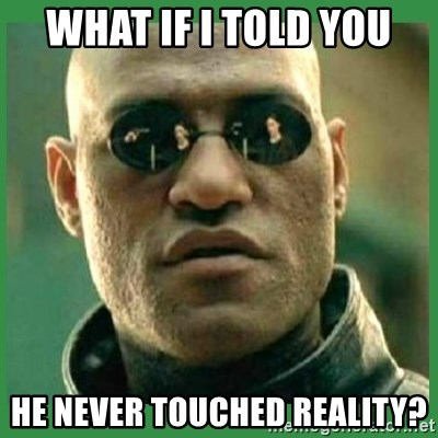 Matrix Morpheus - What if i told you he never touched reality?
