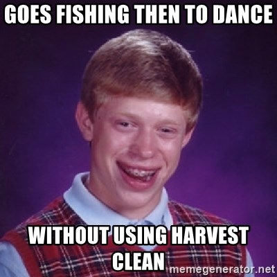 Bad Luck Brian - GOES FISHING THEN TO DANCE WITHOUT USING HARVEST CLEAN