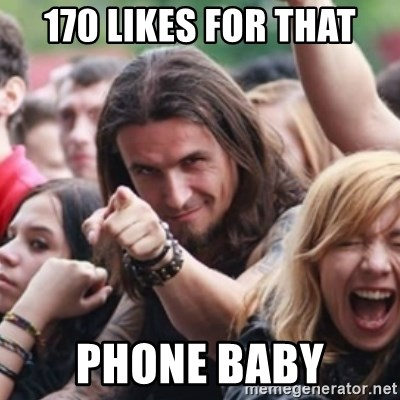 Ridiculously Photogenic Metalhead - 170 likes for that phone baby