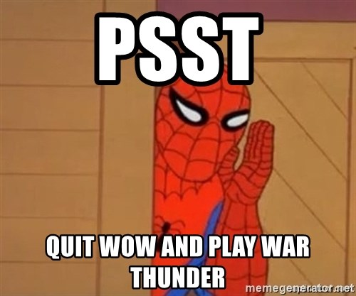 Psst spiderman - Psst Quit wow and play war thunder