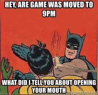 batman slap robin - Hey, are game was moved to 9pm What did I tell you about opening your mouth